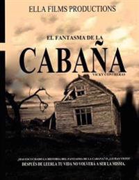 El Fantasma de La Cabana: Despues de Leerla Tu Vida No Volvera Hacer Igual