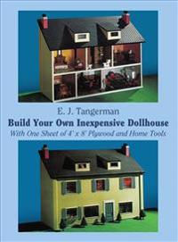Build Your Own Inexpensive Dollhouse With One Sheet of 4Ž X 8Ž Plywood and Home Tools