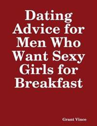 Dating Advice for Men Who Want Sexy Girls for Breakfast
