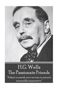 """H.G. Wells - The Passionate Friends: """"Adapt or Perish, Now as Ever, Is Nature's Inexorable Imperative."""""""