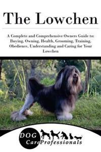 The Lowchen: A Complete and Comprehensive Owners Guide To: Buying, Owning, Health, Grooming, Training, Obedience, Understanding and