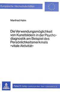 Die Verwendungsmoeglichkeit Von Kunstbildern in Der Psychodiagnostik Am Beispiel Des Persoenlichkeitsmerkmals -Vitale Aktivitaet-