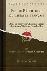 Fin Du R�pertoire Du Th�atre Fran�ais, Vol. 5