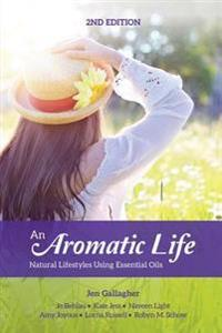An Aromatic Life 2nd Edition: Natural Lifestyles Using Essential Oils