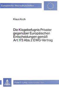 Die Klagebefugnis Privater Gegenueber Europaeischen Entscheidungen Gemaess Art. 173 ABS. 2 Ewg-Vertrag