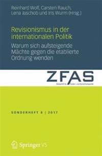 Revisionismus in Der Internationalen Politik: Warum Sich Aufsteigende Mächte Gegen Die Etablierte Ordnung Wenden