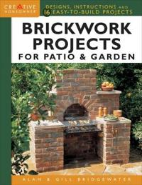 Brickwork Projects for Patio & Garden: Designs, Instructions and 16 Easy-To-Build Projects