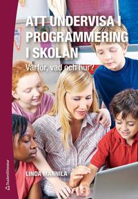 Att undervisa i programmering i skolan : varför, vad och hur?