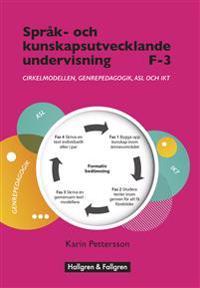 Språk- och kunskapsutvecklande undervisning F–3 : cirkelmodellen, genrepedagogik, ALS och IKT