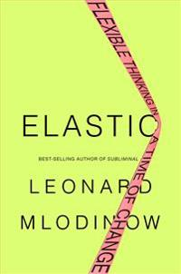 Elastic: Flexible Thinking in a Time of Change