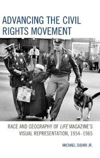 Advancing the Civil Rights Movement: Race and Geography of Life Magazine's Visual Representation, 1954-1965
