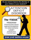 Attention Deficit Disorder the Focus Program to Improve the Attention: Practical Exercises for School and Home. Level I Children from 3 to 7 Years