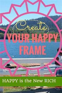Create Your Happy Frame: Live Life to the Fullest