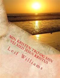 Min Kristen tro og min vei med Jesus Kristus - Leif Williams pdf epub