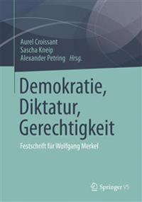 Demokratie, Diktatur, Gerechtigkeit: Festschrift Fur Wolfgang Merkel
