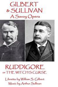 W.S. Gilbert & Arthur Sullivan - Ruddigore: Or the Witch's Curse