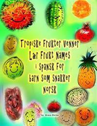 Tropiske Frukter Venner Lær Frukt Names I Spansk for Barn SOM Snakker Norsk
