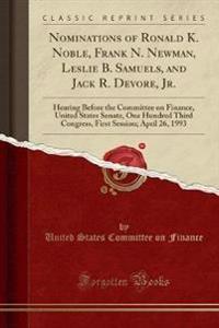 Nominations of Ronald K. Noble, Frank N. Newman, Leslie B. Samuels, and Jack R. DeVore, Jr.