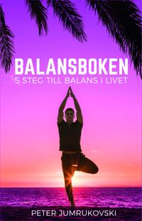 Balansboken : 5 steg till balans i livet