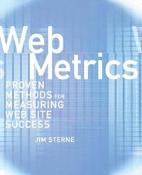 Web Metrics: Proven Methods for Measuring Web Site Success