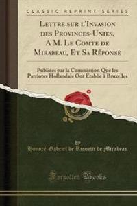 Lettre Sur L'Invasion Des Provinces-Unies, A M. Le Comte de Mirabeau, Et Sa Reponse