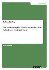 Bedeutung Des Unbewussten in Arthur Schnitzlers Leutnant Gustl