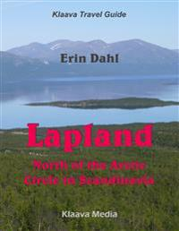 Lapland :  North of the Arctic Circle in Scandinavia