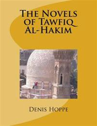 The Novels of Tawfiq Al-Hakim: Princeton University Senior Thesis in the Department of Oriental Studies. 1969