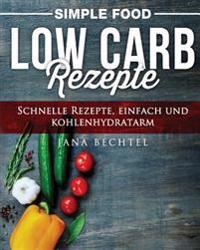 Simple Food - Low Carb Rezepte: Schnelle Rezepte, Einfach Und Kohlenhydratarm
