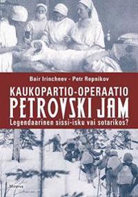 Kaukopartio-operaatio Petrovski Jam : Legendaarinen sissi-isku vai sotarikos?