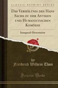 Das Verhaltnis Des Hans Sachs Zu Der Antiken Und Humanistischen Komoedie