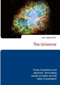 The Universe : a sea of positrons and electrons, the building blocks of matter and the riddle of gravitation