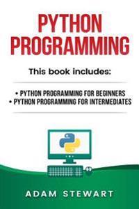 Python Programming: Python Programming for Beginners, Python Programming for Intermediates