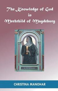 The Knowledge of God in Mechthild of Magdeburg