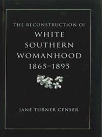 Reconstruction of White Southern Womanhood, 1865--1895