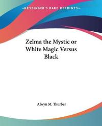 Zelma The Mystic Or White Magic Versus Black