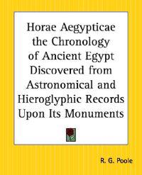 Horae Aegypticae The Chronology Of Ancient Egypt Discovered From Astronomical And Hieroglyphic Records Upon Its Monuments