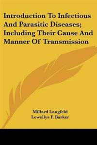 Introduction to Infectious and Parasitic Diseases, Including Their Cause and Manner of Transmission