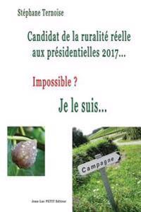 Candidat de La Ruralite Reelle Aux Presidentielles 2017... Impossible ? Je Le Suis...
