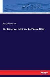 Ein Beitrag Zur Kritik Der Kant'schen Ethik