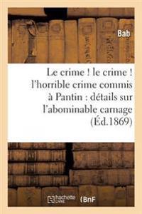 Le Crime ! Le Crime ! l'Horrible Crime Commis � Pantin