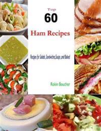 Top 60 Ham Recipes:Recipes for Salads, Sandwiches, Soups and Baked