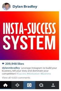 Insta-Success System: Leverage Instagram to Build Your Business