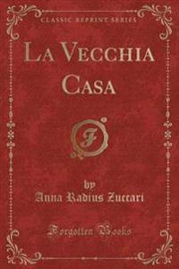 La Vecchia Casa (Classic Reprint)