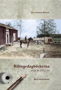 Bälingedagböckerna 1910 & 1912-14 : Isak och Hjalmar Nordströms dagböcker : far och son på en gård i Bälinge, Nederluleå