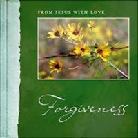 From Jesus with Love- Forgiveness: Learn How to Forgive from the One Who Forgives Us