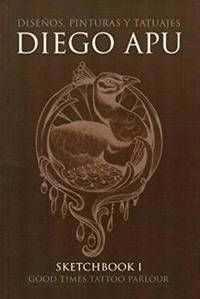 Diego Apu: Sketchbook 1: Designs, Paintings and Tattoos