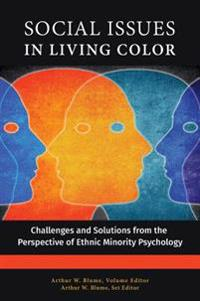 Social Issues in Living Color: Challenges and Solutions from the Perspective of Ethnic Minority Psychology [3 volumes]