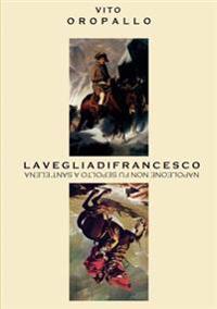 La Veglia Di Francesco - Napoleone Non Fu Sepolto a Sant'elena