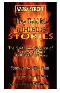 Azusa Street: They Told Me Their Stories